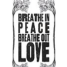 Breath Peace & Love by shelbie1972