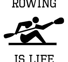 Rowing Is Life by kwg2200