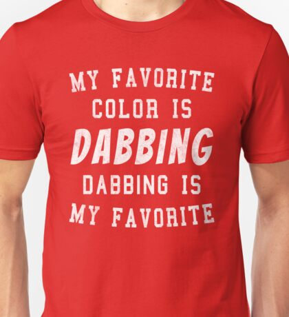Dab Dance - My Favorite Color is Dabbing  Unisex T-Shirt
