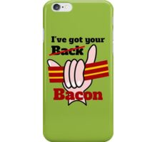 Ive got your back Bacon iPhone Case/Skin