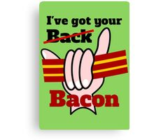 Ive got your back Bacon Canvas Print