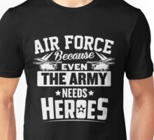 Air Force Because Even The Army Needs Heroes Unisex T-Shirt
