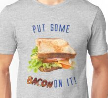 Put some BACON on it! Unisex T-Shirt