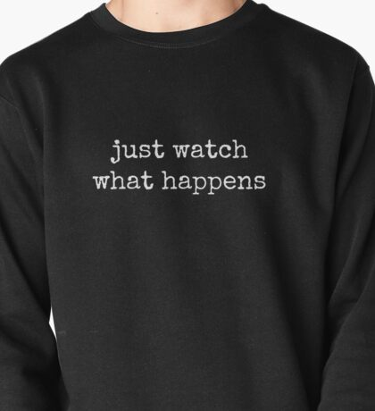 Just Watch What Happens Pullover