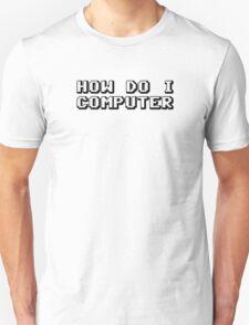How Do I Computer Unisex T-Shirt