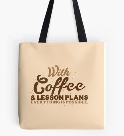 With Coffee and lesson plans anything is possible Tote Bag