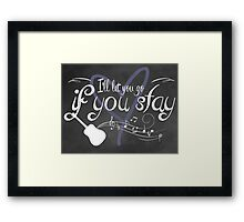 I'll Let You Go, If You Stay Framed Print