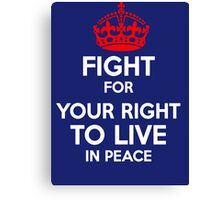 Fight for Your Right to Live in Piece Canvas Print