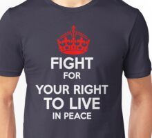 Fight for Your Right to Live in Piece Unisex T-Shirt