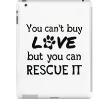 You can't buy love but you can rescue it! Dog lover shirt. iPad Case/Skin