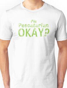 I'm pescatarian okay?  Unisex T-Shirt