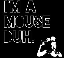 I'm a MOUSE. Duh! by Articles & Anecdotes