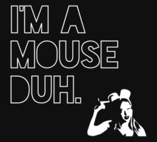 I'm a MOUSE. Duh! Kids Clothes