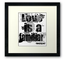 Love is a familiar - William Shakespeare  Framed Print