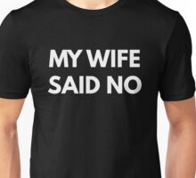My Wife Said No Unisex T-Shirt
