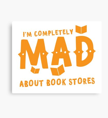 I'm completely MAD about book stores Canvas Print