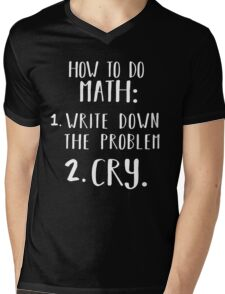 How to do math Write Down the problem Cry Funny Shirt  Mens V-Neck T-Shirt