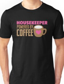 Housekeeper powered by coffee Unisex T-Shirt
