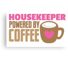 Housekeeper powered by coffee Canvas Print