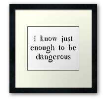 I Know Just Enough To Be Dangerous Framed Print