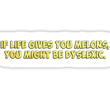 If Life Gives you Melons, You Might Be Dyslexic Sticker