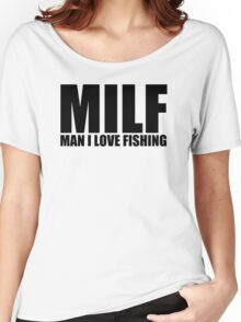 MILF Man I Love Fishing T Shirt Funny Outdoors Clever Humor Tee Fisherman New Women's Relaxed Fit T-Shirt