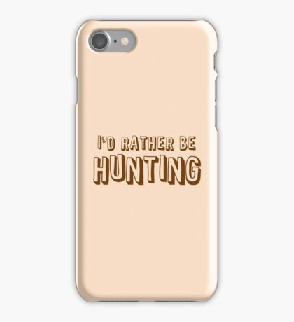 I'd rather be HUNTING iPhone Case/Skin