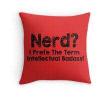 Nerd I Prefer The Term Intellectual Badass T-Shirt Funny Geek TEE Classic New Throw Pillow