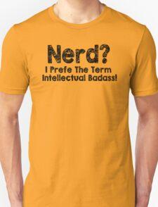 Nerd I Prefer The Term Intellectual Badass T-Shirt Funny Geek TEE Classic New T-Shirt