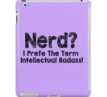 Nerd I Prefer The Term Intellectual Badass T-Shirt Funny Geek TEE Classic New iPad Case/Skin