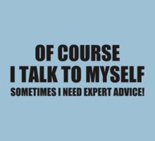 Of Course I Talk to Myself Sometimes I Need Expert Advice T-Shirt Tee Funny Tee by beardburger