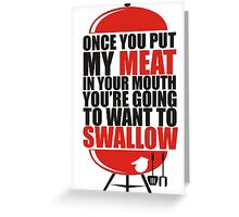 Once You put My Meat in your Mouth T Shirt Tee Funny Grilling Cook Chef Swallow Greeting Card