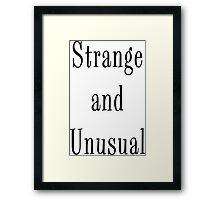 Strange and Unusual Framed Print