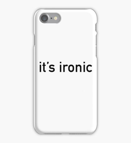 it's ironic iPhone Case/Skin