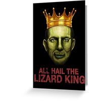 All Hail The Lizard King Greeting Card
