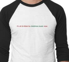 it's ok to listen to christmas music now. Men's Baseball ¾ T-Shirt