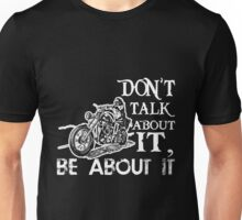 Biker - Don't Talk About It Be About It Unisex T-Shirt