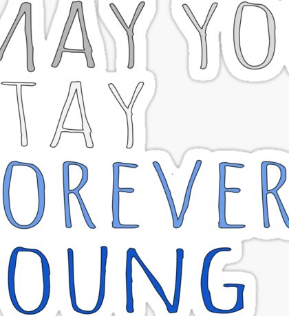 May you stay forever young Sticker