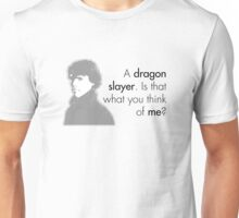 Sherlock Holmes - A dragon slayer. Is that what you think of me? Unisex T-Shirt