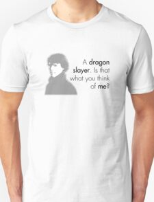 Sherlock Holmes - A dragon slayer. Is that what you think of me? T-Shirt
