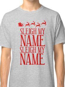 Sleigh My Name Classic T-Shirt