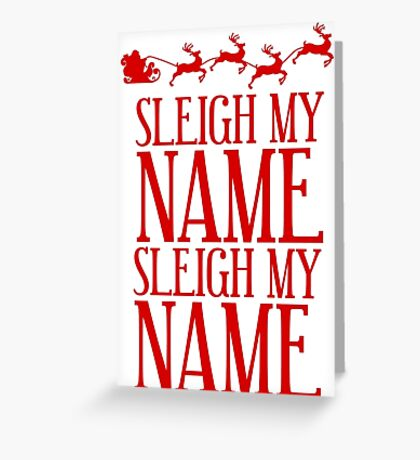 Sleigh My Name Greeting Card