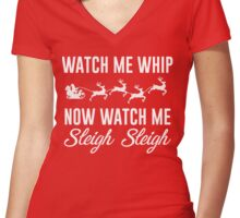 Watch Me Whip Now Watch Me Sleigh Sleigh Women's Fitted V-Neck T-Shirt