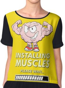 It's brainstorm, instaling muscles, please wait Chiffon Top