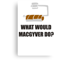 WHAT WOULD MACGYVER DO TSHIRT Funny 80s TV Show TEE Dean Richard Anderson Cool Canvas Print