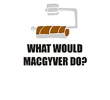 WHAT WOULD MACGYVER DO TSHIRT Funny 80s TV Show TEE Dean Richard Anderson Cool Photographic Print
