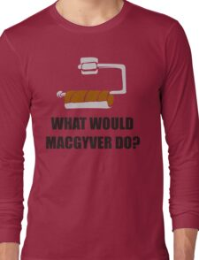 WHAT WOULD MACGYVER DO TSHIRT Funny 80s TV Show TEE Dean Richard Anderson Cool Long Sleeve T-Shirt