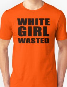 WHITE GIRL WASTED!! T-Shirt White Girl Wasted Graphic T-Shirt