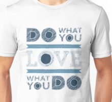 DO what you LOVE and LOVE what you DO Unisex T-Shirt