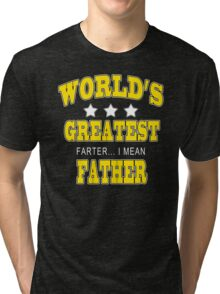 Worlds Greatest Farter I mean Father T-Shirt Funny Fathers Day TEE Dad Humor Tri-blend T-Shirt